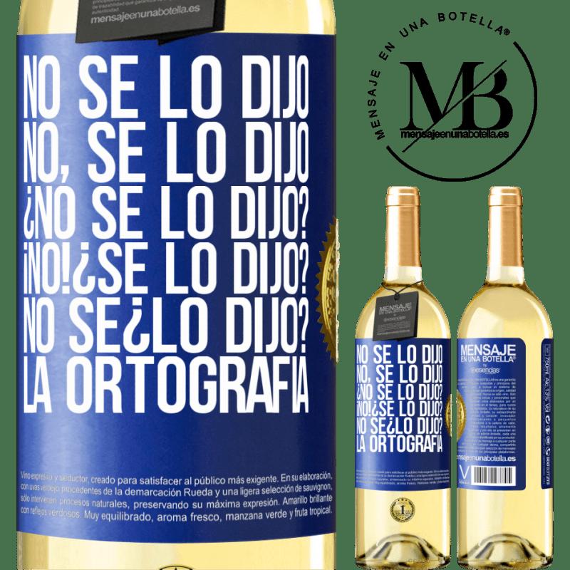 24,95 € Free Shipping | White Wine WHITE Edition No se lo dijo. No, se lo dijo. ¿No se lo dijo? ¡No! ¿Se lo dijo? No sé ¿lo dijo? La ortografía Blue Label. Customizable label Young wine Harvest 2020 Verdejo