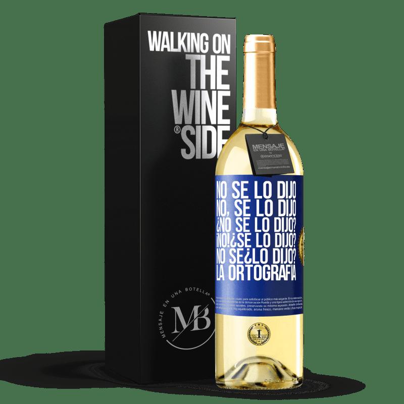 24,95 € Envoi gratuit   Vin blanc Édition WHITE No se lo dijo. No, se lo dijo. ¿No se lo dijo? ¡No! ¿Se lo dijo? No sé ¿lo dijo? La ortografía Étiquette Bleue. Étiquette personnalisable Vin jeune Récolte 2020 Verdejo