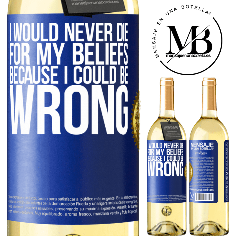 24,95 € Free Shipping | White Wine WHITE Edition I would never die for my beliefs because I could be wrong Blue Label. Customizable label Young wine Harvest 2020 Verdejo