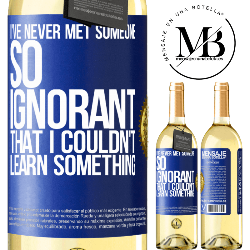 24,95 € Free Shipping   White Wine WHITE Edition I've never met someone so ignorant that I couldn't learn something Blue Label. Customizable label Young wine Harvest 2020 Verdejo