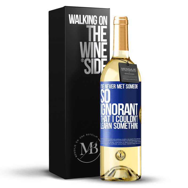 24,95 € Free Shipping | White Wine WHITE Edition I've never met someone so ignorant that I couldn't learn something Blue Label. Customizable label Young wine Harvest 2020 Verdejo