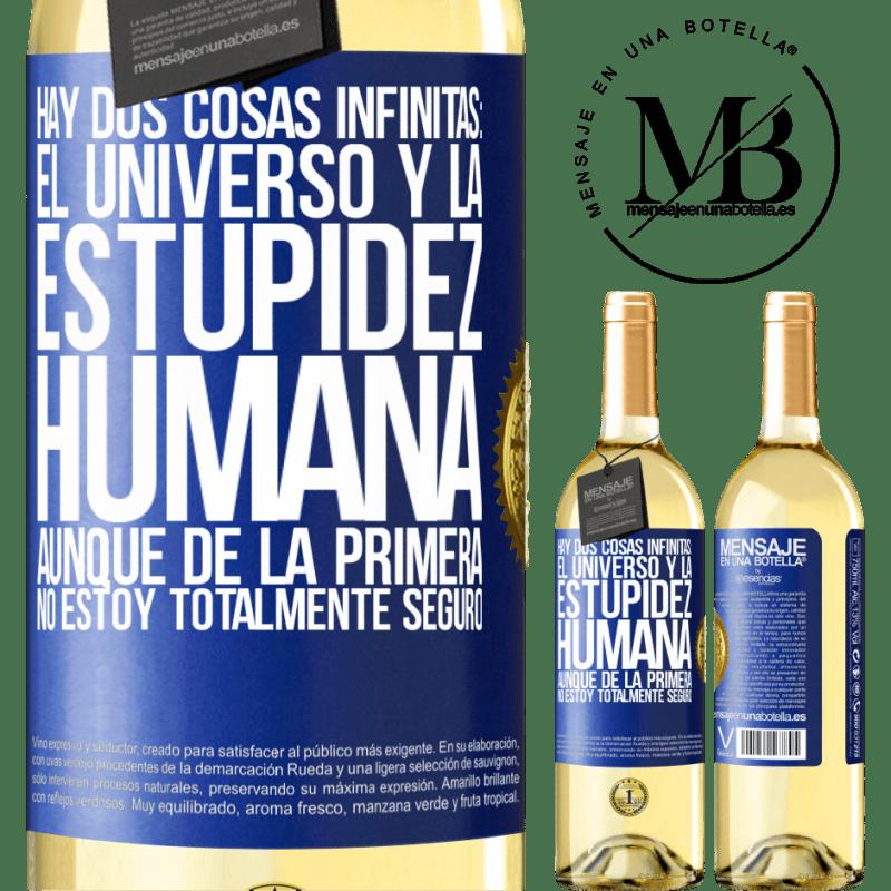 24,95 € Envoi gratuit   Vin blanc Édition WHITE Il y a deux choses infinies: l'univers et la stupidité humaine. Bien que du premier je ne suis pas totalement sûr Étiquette Bleue. Étiquette personnalisable Vin jeune Récolte 2020 Verdejo