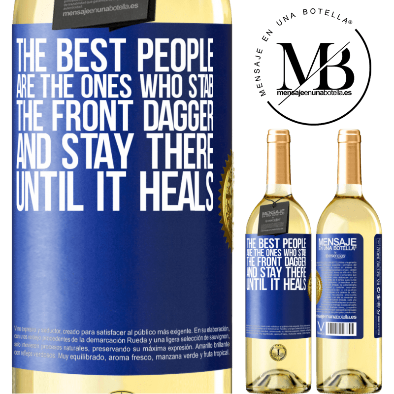 24,95 € Free Shipping | White Wine WHITE Edition The best people are the ones who stab the front dagger and stay there until it heals Blue Label. Customizable label Young wine Harvest 2020 Verdejo