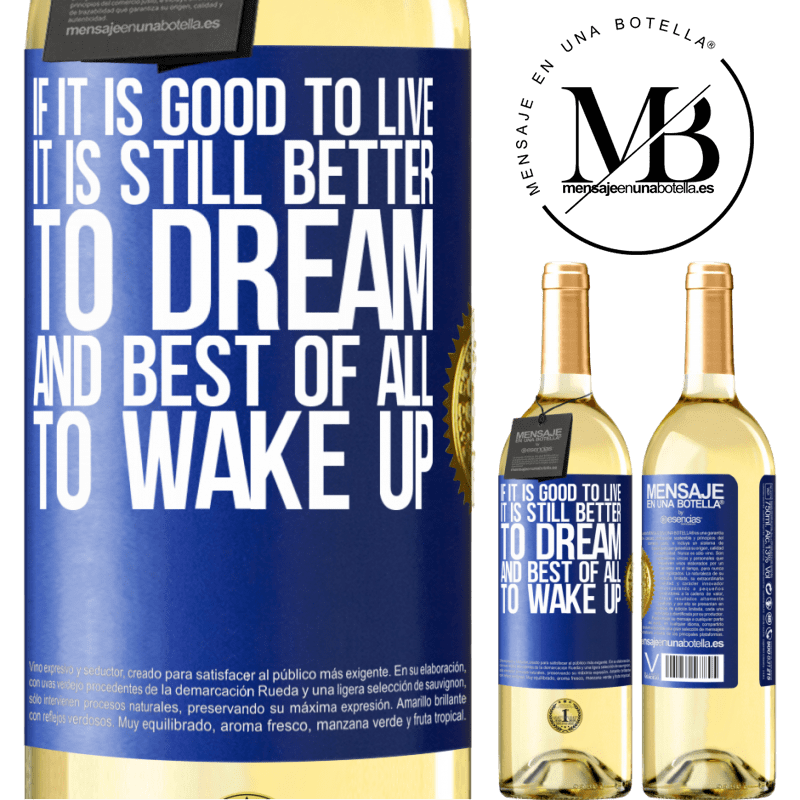 24,95 € Free Shipping | White Wine WHITE Edition If it is good to live, it is still better to dream, and best of all, to wake up Blue Label. Customizable label Young wine Harvest 2020 Verdejo