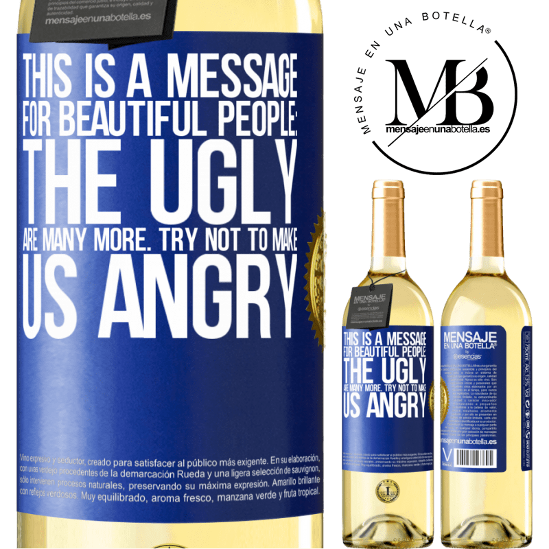 24,95 € Free Shipping   White Wine WHITE Edition This is a message for beautiful people: the ugly are many more. Try not to make us angry Blue Label. Customizable label Young wine Harvest 2020 Verdejo