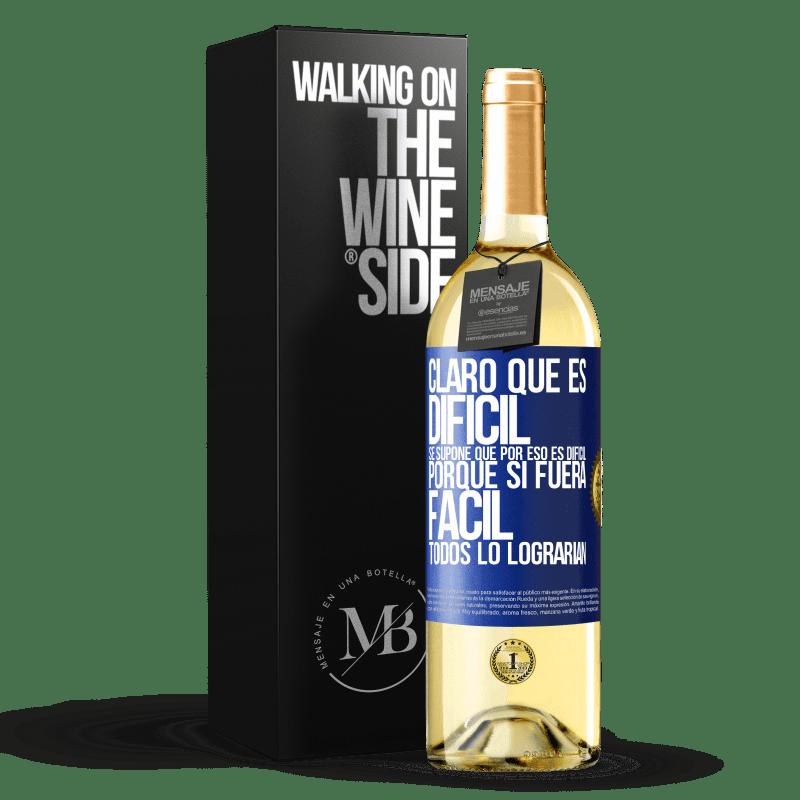 24,95 € Envoi gratuit | Vin blanc Édition WHITE Bien sûr, c'est difficile. C'est censé être difficile, car si c'était facile, tout le monde le ferait Étiquette Bleue. Étiquette personnalisable Vin jeune Récolte 2020 Verdejo