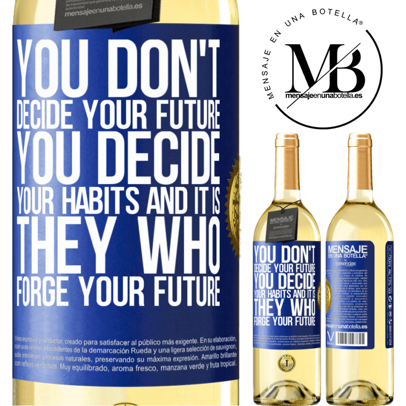 24,95 € Free Shipping | White Wine WHITE Edition You do not decide your future. You decide your habits, and it is they who forge your future Blue Label. Customizable label Young wine Harvest 2020 Verdejo