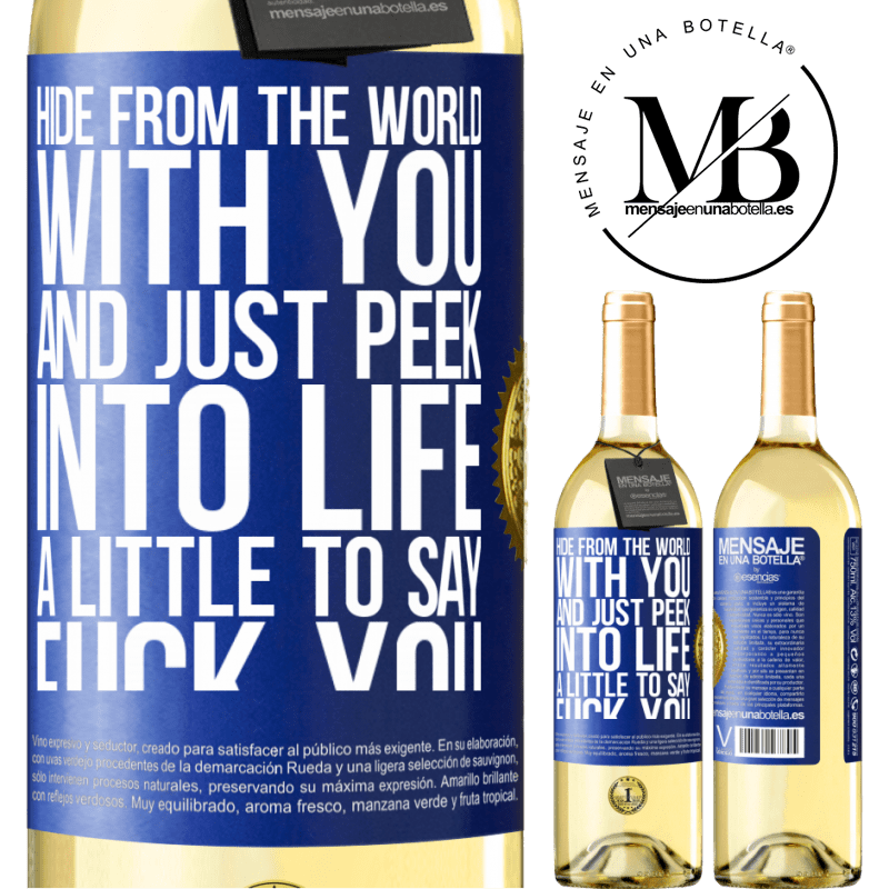 24,95 € Free Shipping | White Wine WHITE Edition Hide from the world with you and just peek into life a little to say fuck you Blue Label. Customizable label Young wine Harvest 2020 Verdejo