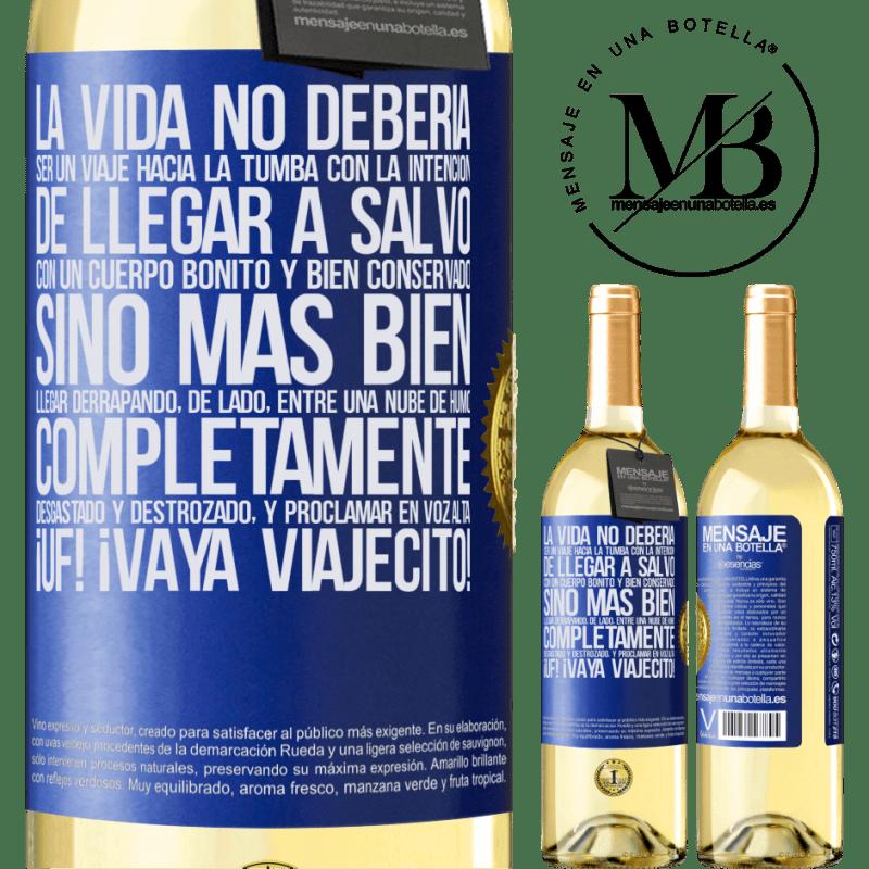 24,95 € Envoi gratuit | Vin blanc Édition WHITE La vie ne doit pas être un voyage dans la tombe avec l'intention d'arriver en toute sécurité avec un corps beau et bien Étiquette Bleue. Étiquette personnalisable Vin jeune Récolte 2020 Verdejo