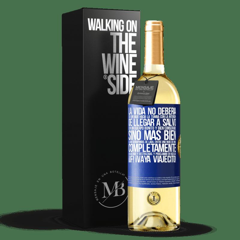 24,95 € Envío gratis | Vino Blanco Edición WHITE La vida no debería ser un viaje hacia la tumba con la intención de llegar a salvo con un cuerpo bonito y bien conservado, Etiqueta Azul. Etiqueta personalizable Vino joven Cosecha 2020 Verdejo