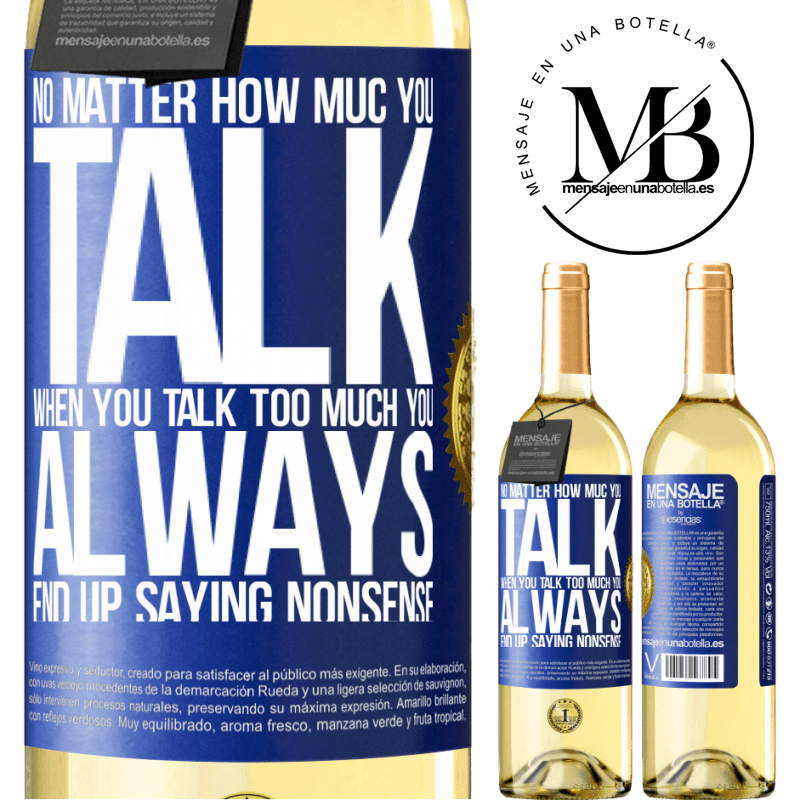 24,95 € Free Shipping   White Wine WHITE Edition No matter how much you talk, when you talk too much, you always end up saying nonsense Blue Label. Customizable label Young wine Harvest 2020 Verdejo