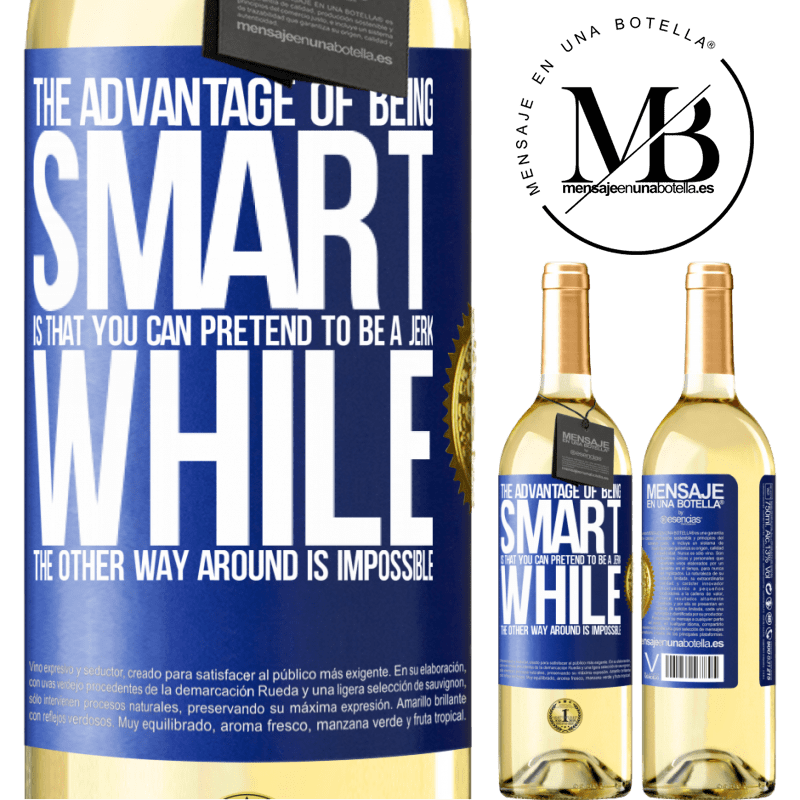 24,95 € Free Shipping   White Wine WHITE Edition The advantage of being smart is that you can pretend to be a jerk, while the other way around is impossible Blue Label. Customizable label Young wine Harvest 2020 Verdejo