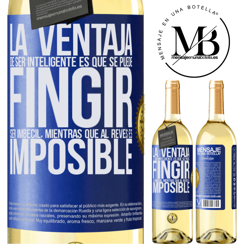 24,95 € Envío gratis | Vino Blanco Edición WHITE La ventaja de ser inteligente es que se puede fingir ser imbécil, mientras que al revés es imposible Etiqueta Azul. Etiqueta personalizable Vino joven Cosecha 2020 Verdejo