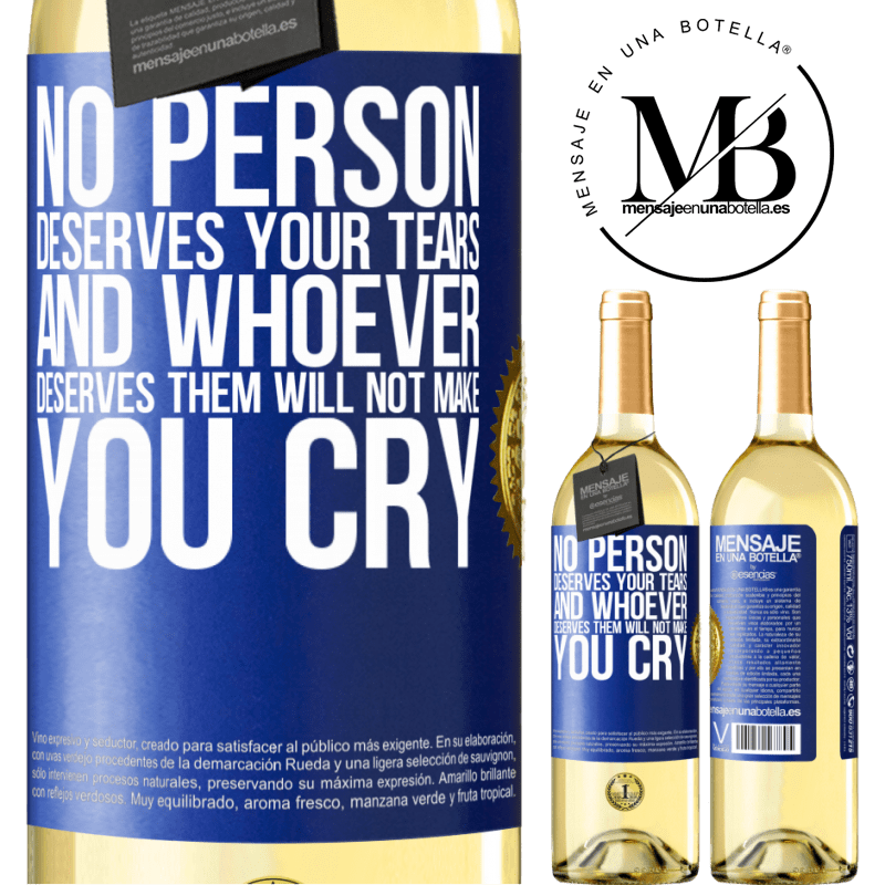24,95 € Free Shipping | White Wine WHITE Edition No person deserves your tears, and whoever deserves them will not make you cry Blue Label. Customizable label Young wine Harvest 2020 Verdejo