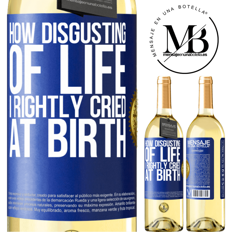 24,95 € Free Shipping | White Wine WHITE Edition How disgusting of life, I rightly cried at birth Blue Label. Customizable label Young wine Harvest 2020 Verdejo
