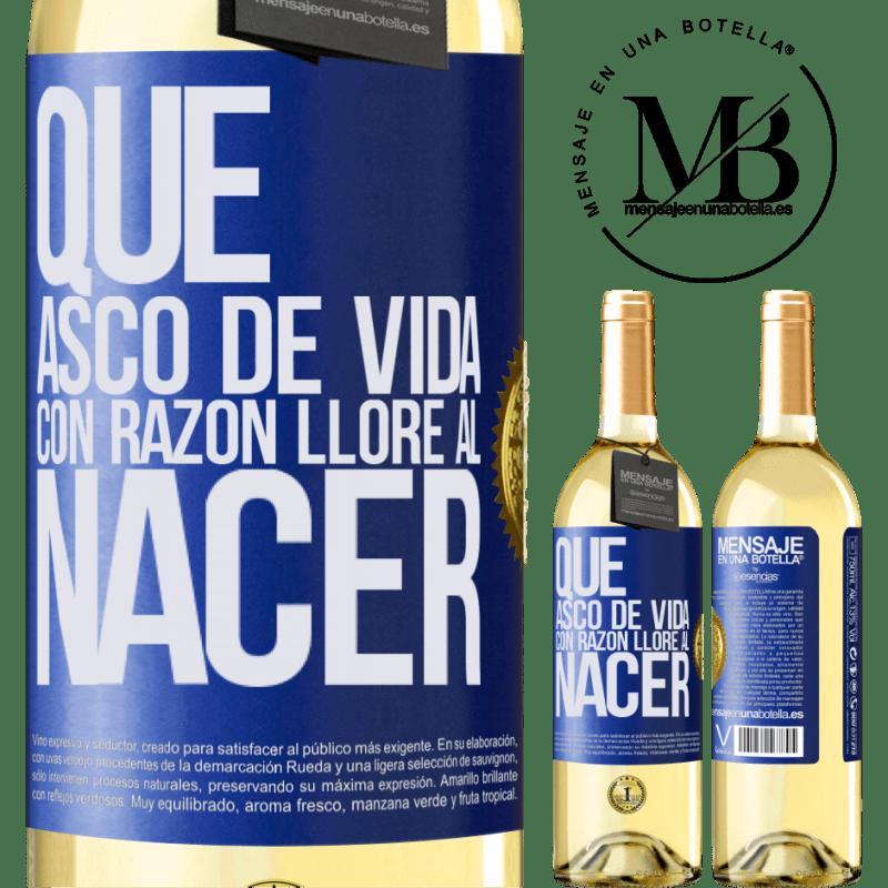 24,95 € Envío gratis | Vino Blanco Edición WHITE Qué asco de vida, con razón lloré al nacer Etiqueta Azul. Etiqueta personalizable Vino joven Cosecha 2020 Verdejo