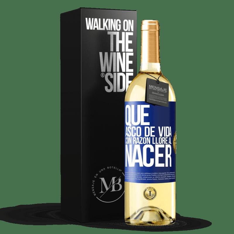 24,95 € Envoi gratuit   Vin blanc Édition WHITE Quelle dégoût de la vie, j'ai pleuré à juste titre à la naissance Étiquette Bleue. Étiquette personnalisable Vin jeune Récolte 2020 Verdejo