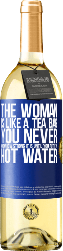24,95 € Free Shipping | White Wine WHITE Edition The woman is like a tea bag. You never know how strong it is until you put it in hot water Blue Label. Customizable label Young wine Harvest 2020 Verdejo