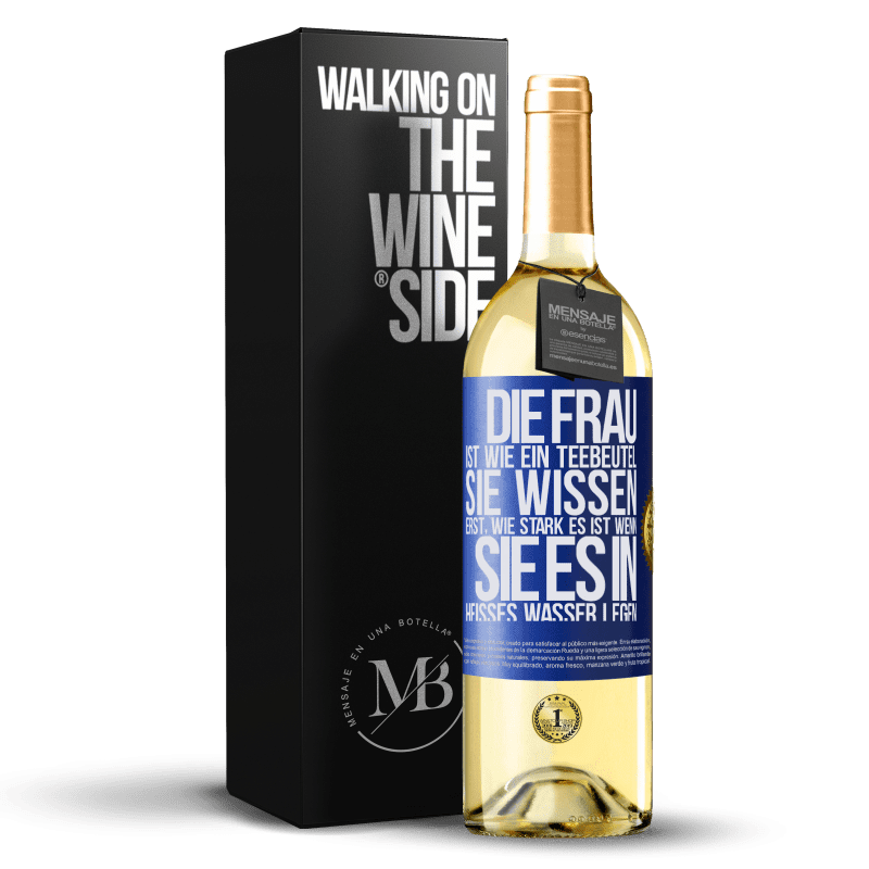 24,95 € Kostenloser Versand | Weißwein WHITE Ausgabe Die Frau ist wie ein Teebeutel. Sie wissen erst, wie stark es ist, wenn Sie es in heißes Wasser legen Blaue Markierung. Anpassbares Etikett Junger Wein Ernte 2020 Verdejo