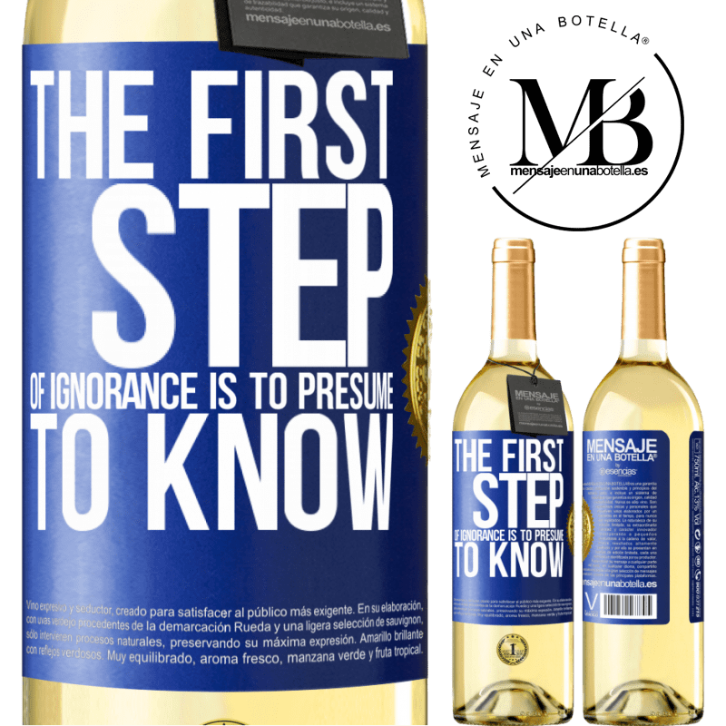 24,95 € Free Shipping | White Wine WHITE Edition The first step of ignorance is to presume to know Blue Label. Customizable label Young wine Harvest 2020 Verdejo