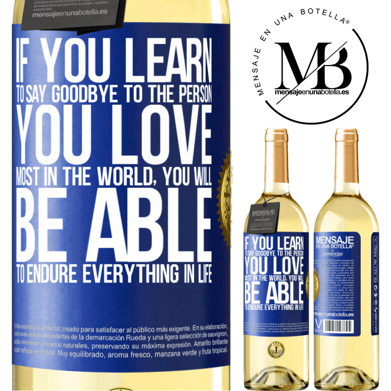 24,95 € Free Shipping   White Wine WHITE Edition If you learn to say goodbye to the person you love most in the world, you will be able to endure everything in life Blue Label. Customizable label Young wine Harvest 2020 Verdejo
