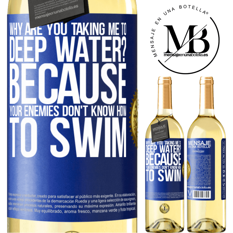 24,95 € Free Shipping | White Wine WHITE Edition why are you taking me to deep water? Because your enemies don't know how to swim Blue Label. Customizable label Young wine Harvest 2020 Verdejo