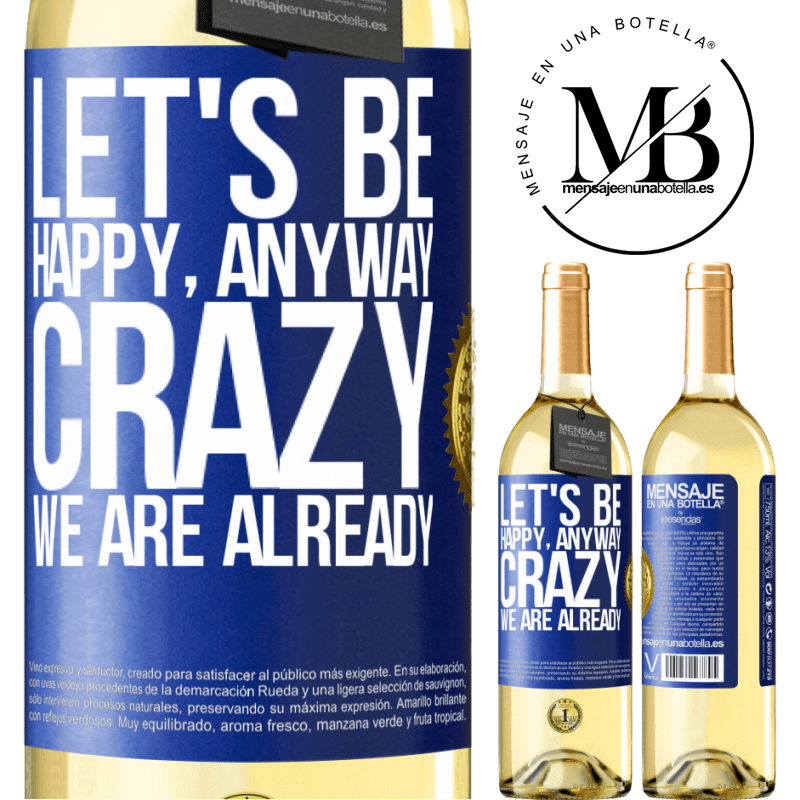 24,95 € Free Shipping   White Wine WHITE Edition Let's be happy, total, crazy we are already Blue Label. Customizable label Young wine Harvest 2020 Verdejo