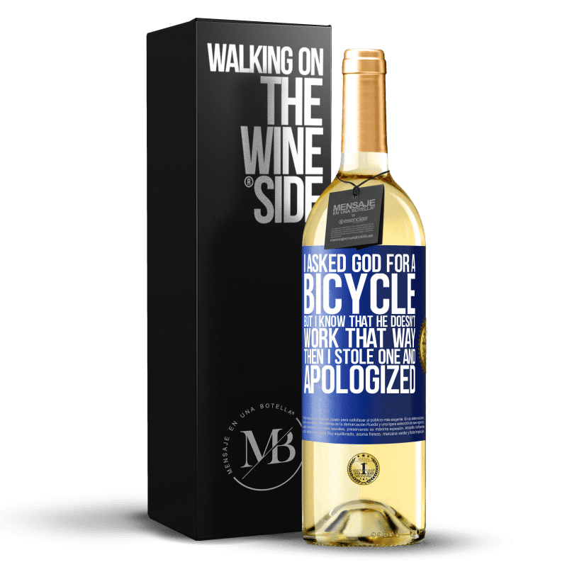 24,95 € Free Shipping | White Wine WHITE Edition I asked God for a bicycle, but I know that He doesn't work that way. Then I stole one, and apologized Blue Label. Customizable label Young wine Harvest 2020 Verdejo