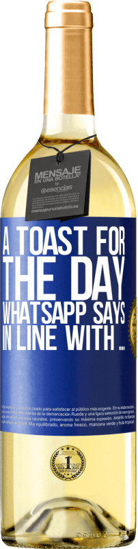 24,95 € Free Shipping | White Wine WHITE Edition A toast for the day WhatsApp says In line with ... Blue Label. Customizable label Young wine Harvest 2020 Verdejo