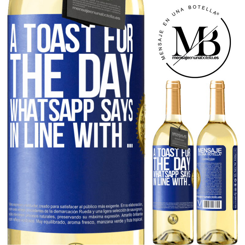 24,95 € Free Shipping   White Wine WHITE Edition A toast for the day WhatsApp says In line with ... Blue Label. Customizable label Young wine Harvest 2020 Verdejo