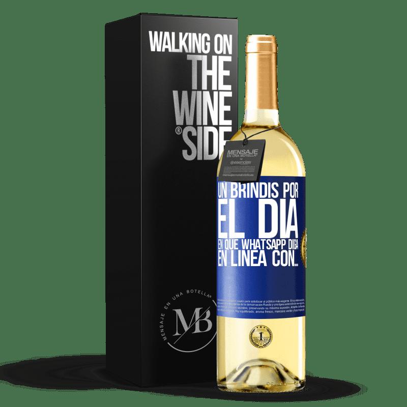 24,95 € Envío gratis   Vino Blanco Edición WHITE Un brindis por el día en que Whatsapp diga En línea con… Etiqueta Azul. Etiqueta personalizable Vino joven Cosecha 2020 Verdejo