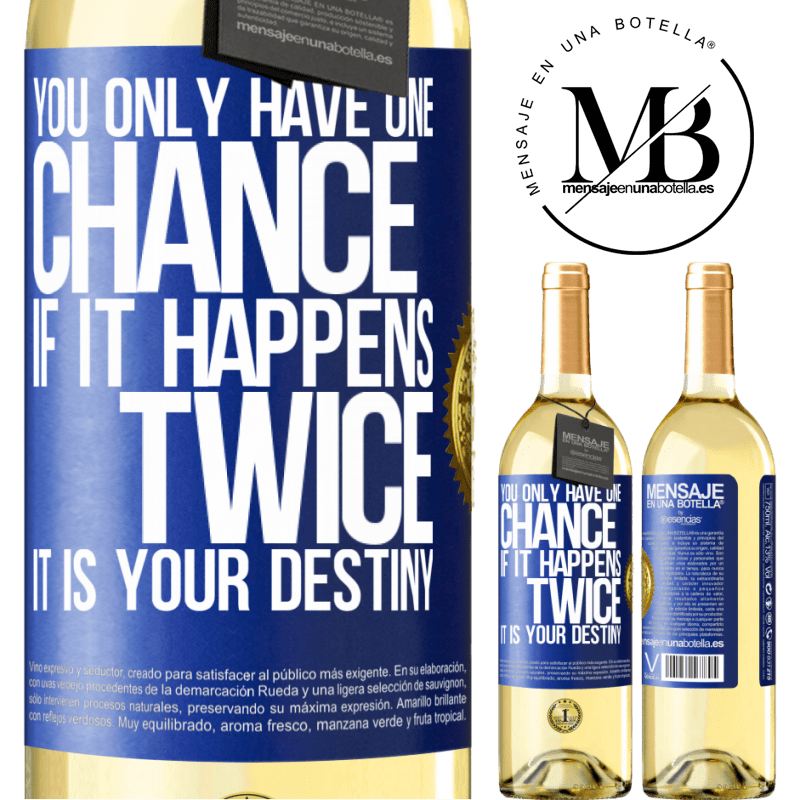24,95 € Free Shipping | White Wine WHITE Edition You only have one chance. If it happens twice, it is your destiny Blue Label. Customizable label Young wine Harvest 2020 Verdejo