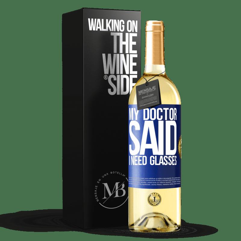 24,95 € Envoi gratuit   Vin blanc Édition WHITE My doctor said I need glasses Étiquette Bleue. Étiquette personnalisable Vin jeune Récolte 2020 Verdejo
