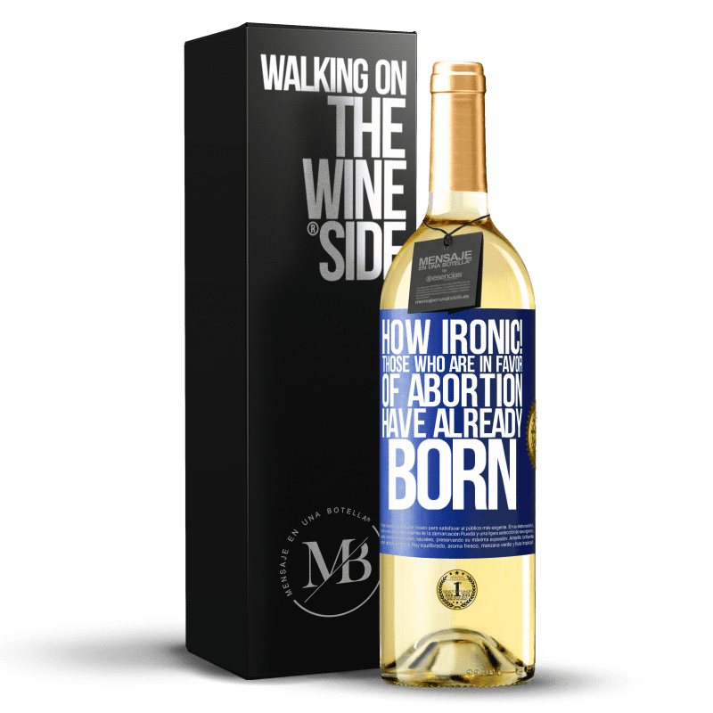 24,95 € Free Shipping | White Wine WHITE Edition How ironic! Those who are in favor of abortion are already born Blue Label. Customizable label Young wine Harvest 2020 Verdejo