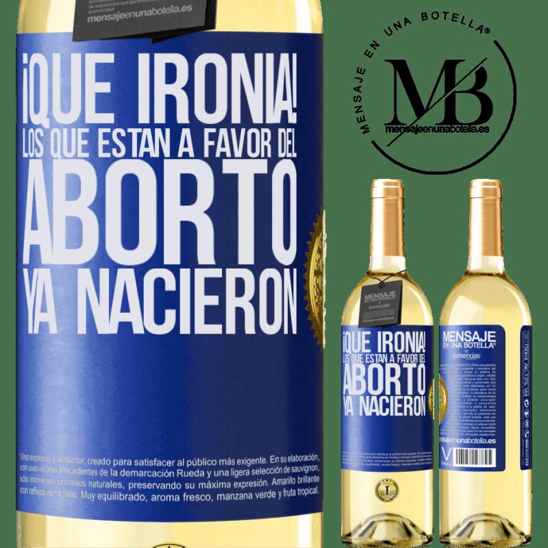 24,95 € Envío gratis   Vino Blanco Edición WHITE ¡Qué ironía! Los que están a favor del aborto ya nacieron Etiqueta Azul. Etiqueta personalizable Vino joven Cosecha 2020 Verdejo