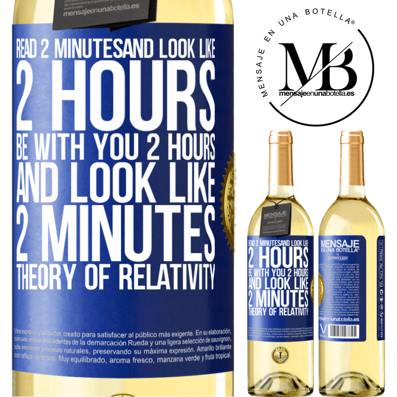 24,95 € Free Shipping | White Wine WHITE Edition Read 2 minutes and look like 2 hours. Be with you 2 hours and look like 2 minutes. Theory of relativity Blue Label. Customizable label Young wine Harvest 2020 Verdejo