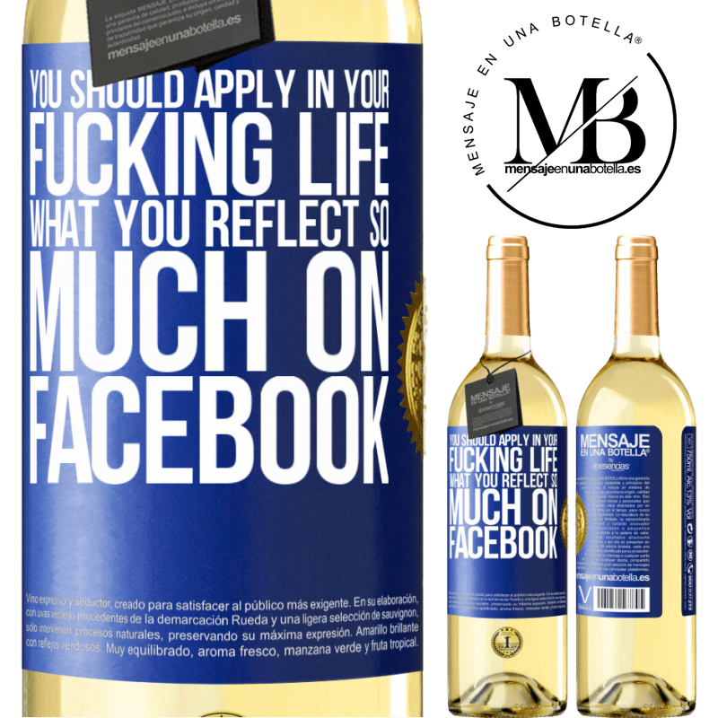 24,95 € Free Shipping | White Wine WHITE Edition You should apply in your fucking life, what you reflect so much on Facebook Blue Label. Customizable label Young wine Harvest 2020 Verdejo