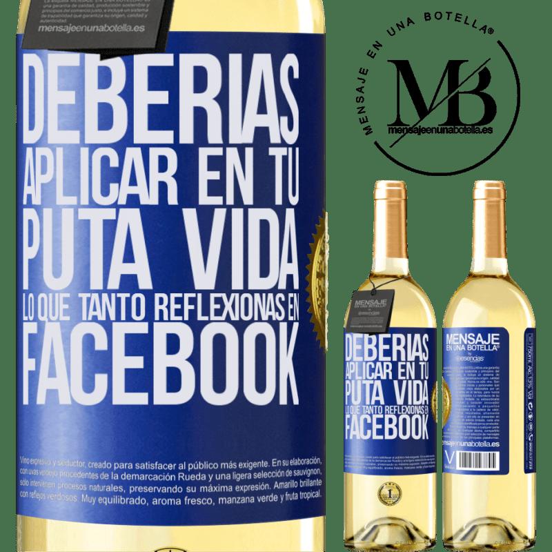 24,95 € Envoi gratuit | Vin blanc Édition WHITE Vous devriez appliquer dans votre putain de vie ce que vous réfléchissez tellement sur Facebook Étiquette Bleue. Étiquette personnalisable Vin jeune Récolte 2020 Verdejo