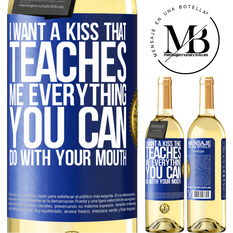 24,95 € Free Shipping | White Wine WHITE Edition I want a kiss that teaches me everything you can do with your mouth Blue Label. Customizable label Young wine Harvest 2020 Verdejo