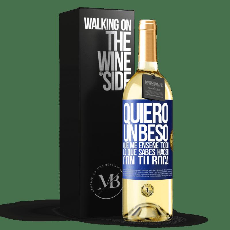 24,95 € Envoi gratuit | Vin blanc Édition WHITE Je veux un baiser qui m'apprend tout ce que tu peux faire avec ta bouche Étiquette Bleue. Étiquette personnalisable Vin jeune Récolte 2020 Verdejo
