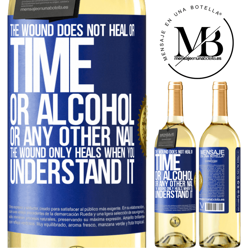 24,95 € Free Shipping   White Wine WHITE Edition The wound does not heal or time, or alcohol, or any other nail. The wound only heals when you understand it Blue Label. Customizable label Young wine Harvest 2020 Verdejo