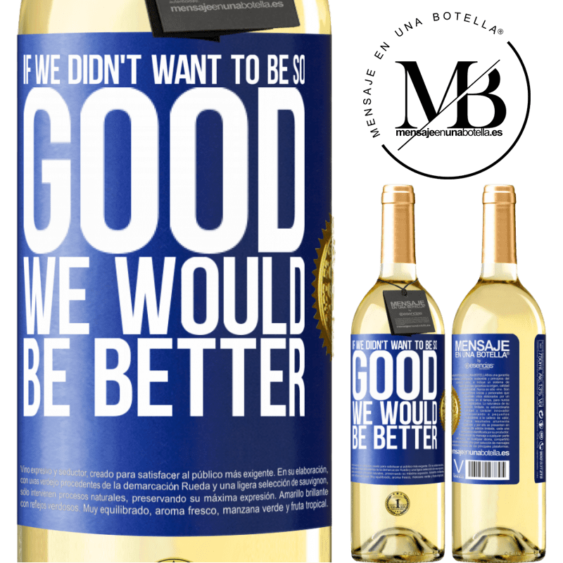 24,95 € Free Shipping | White Wine WHITE Edition If we didn't want to be so good, we would be better Blue Label. Customizable label Young wine Harvest 2020 Verdejo