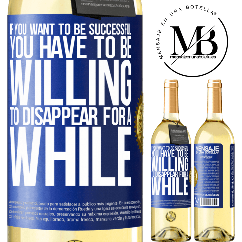 24,95 € Free Shipping   White Wine WHITE Edition If you want to be successful you have to be willing to disappear for a while Blue Label. Customizable label Young wine Harvest 2020 Verdejo