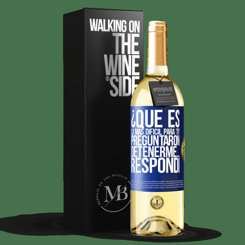 24,95 € Envío gratis | Vino Blanco Edición WHITE ¿Qué es lo más difícil para ti? Preguntaron. Detenerme… Respondí Etiqueta Azul. Etiqueta personalizable Vino joven Cosecha 2020 Verdejo