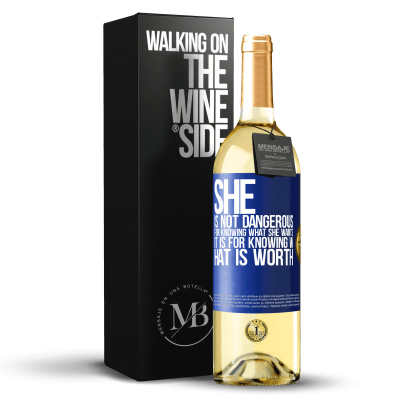 24,95 € Free Shipping | White Wine WHITE Edition She is not dangerous for knowing what she wants, it is for knowing what is worth Blue Label. Customizable label Young wine Harvest 2020 Verdejo
