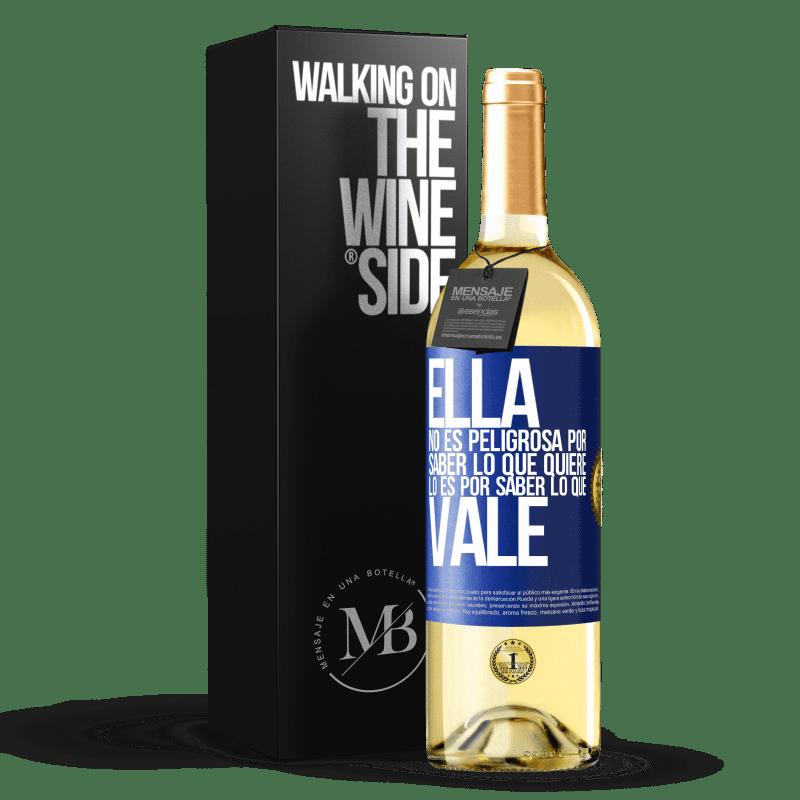 24,95 € Envoi gratuit   Vin blanc Édition WHITE Elle n'est pas dangereuse pour savoir ce qu'elle veut, c'est pour savoir ce qui vaut Étiquette Bleue. Étiquette personnalisable Vin jeune Récolte 2020 Verdejo