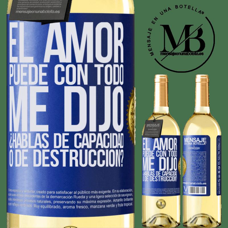 24,95 € Envoi gratuit | Vin blanc Édition WHITE L'amour peut tout, m'a-t-il dit. Parlez-vous de capacité ou de destruction? Étiquette Bleue. Étiquette personnalisable Vin jeune Récolte 2020 Verdejo