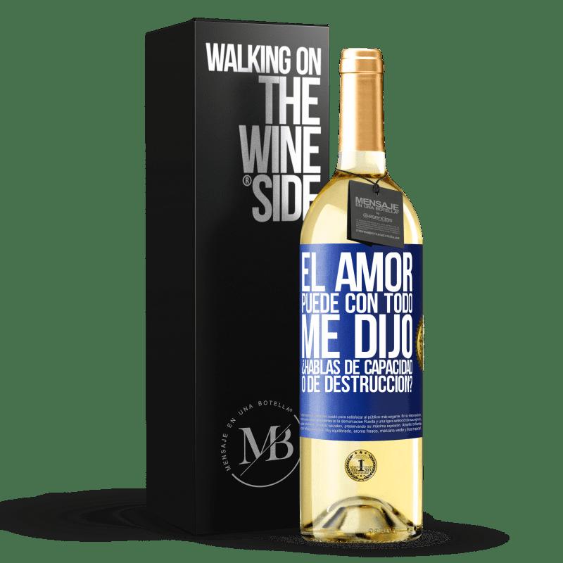 24,95 € Envío gratis   Vino Blanco Edición WHITE El amor puede con todo, me dijo. ¿Hablas de capacidad o de destrucción? Etiqueta Azul. Etiqueta personalizable Vino joven Cosecha 2020 Verdejo