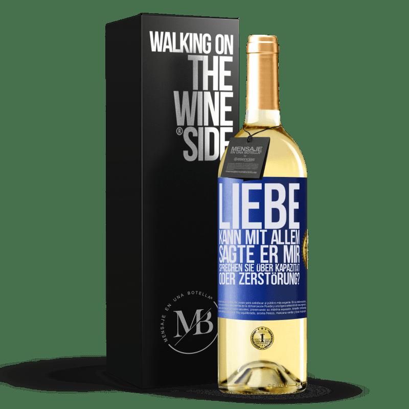 24,95 € Kostenloser Versand | Weißwein WHITE Ausgabe Liebe kann mit allem, sagte er mir. Sprechen Sie über Kapazität oder Zerstörung? Blaue Markierung. Anpassbares Etikett Junger Wein Ernte 2020 Verdejo
