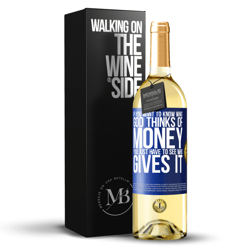 24,95 € Free Shipping   White Wine WHITE Edition If you want to know what God thinks of money, you just have to see who gives it Blue Label. Customizable label Young wine Harvest 2020 Verdejo